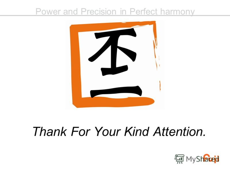 Power and Precision in Perfect harmony Thank For Your Kind Attention.
