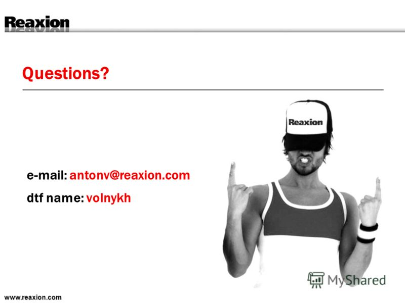 Questions? www.reaxion.com e-mail: antonv@reaxion.com dtf name: volnykh