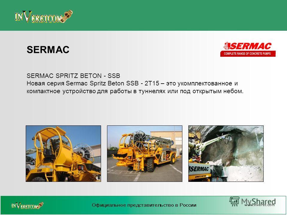 SERMAC SPRITZ BETON - SSB Новая серия Sermac Spritz Beton SSB - 2T15 – это укомплектованное и компактное устройство для работы в туннелях или под открытым небом. SERMAC