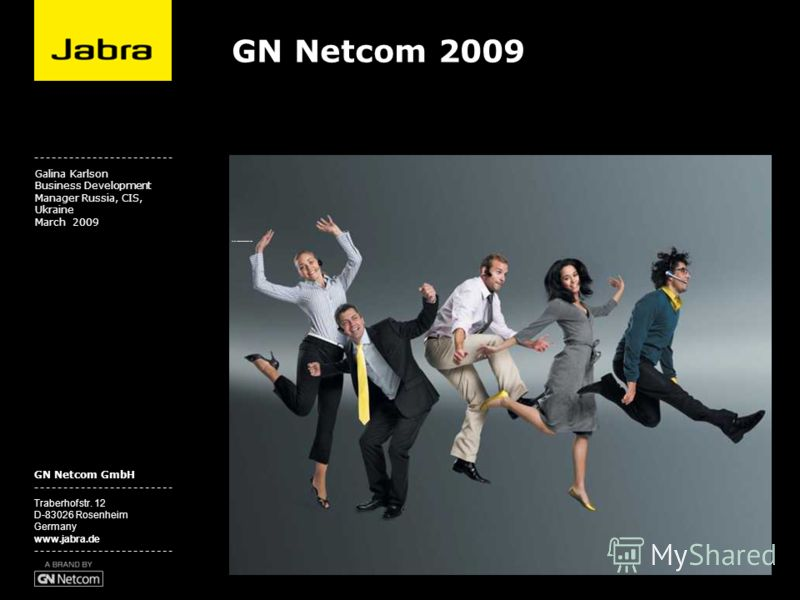 GN Netcom GmbH Traberhofstr. 12 D-83026 Rosenheim Germany www.jabra.de Click to edit Master subtitle style Galina Karlson Business Development Manager Russia, CIS, Ukraine March 2009 GN Netcom 2009