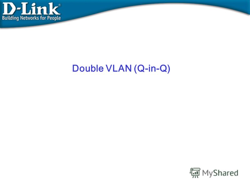 Double VLAN (Q-in-Q)