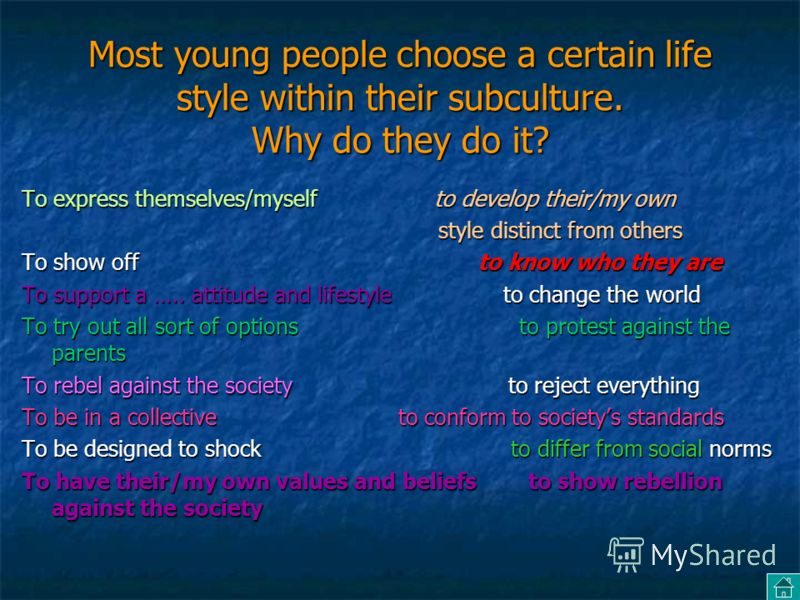 Most young people choose a certain life style within their subculture. Why do they do it? To express themselves/myself to develop their/my own style distinct from others style distinct from others To show off to know who they are To support a ….. att