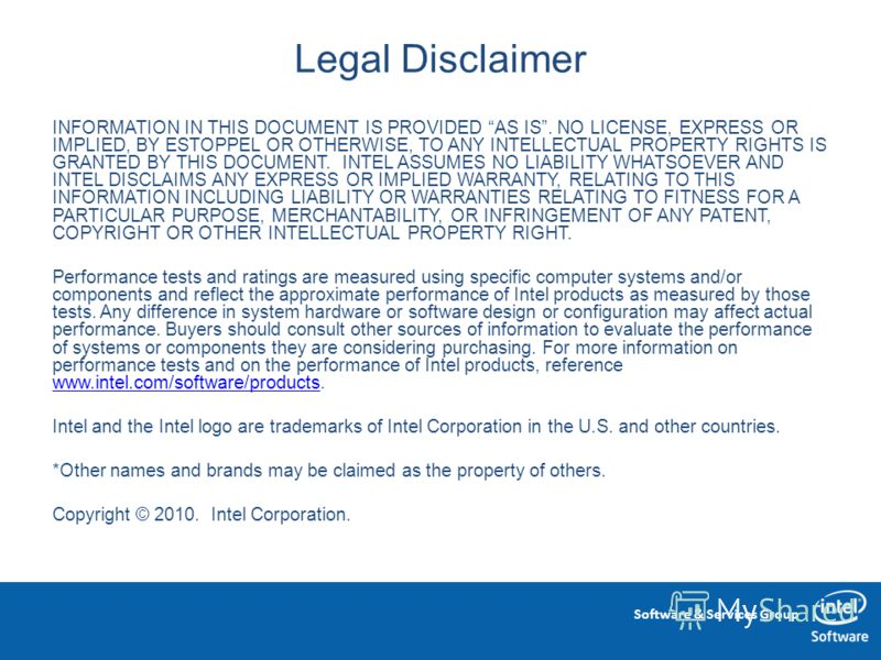 Software & Services Group Legal Disclaimer INFORMATION IN THIS DOCUMENT IS PROVIDED AS IS. NO LICENSE, EXPRESS OR IMPLIED, BY ESTOPPEL OR OTHERWISE, TO ANY INTELLECTUAL PROPERTY RIGHTS IS GRANTED BY THIS DOCUMENT. INTEL ASSUMES NO LIABILITY WHATSOEVE