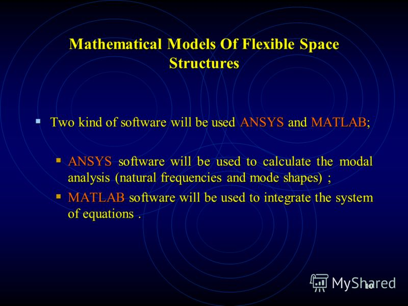 10 Mathematical Models Of Flexible Space Structures Two kind of software will be used ANSYS and MATLAB; Two kind of software will be used ANSYS and MATLAB; ANSYSsoftware will be used to calculate the modal analysis (natural frequencies and mode shape