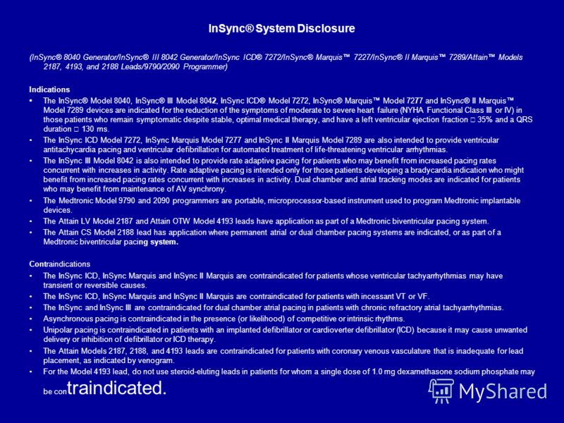 InSync® System Disclosure (InSync® 8040 Generator/InSync® III 8042 Generator/InSync ICD® 7272/InSync® Marquis 7227/InSync® II Marquis 7289/Attain Models 2187, 4193, and 2188 Leads/9790/2090 Programmer) Indications The InSync® Model 8040, InSync® III