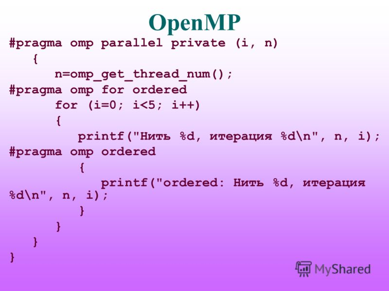 OpenMP #pragma omp parallel private (i, n) { n=omp_get_thread_num(); #pragma omp for ordered for (i=0; i