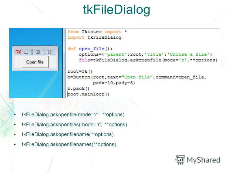 tkFileDialog tkFileDialog.askopenfile(mode=r, **options) tkFileDialog.askopenfiles(mode=r, **options) tkFileDialog.askopenfilename(**options) tkFileDialog.askopenfilenames(**options)