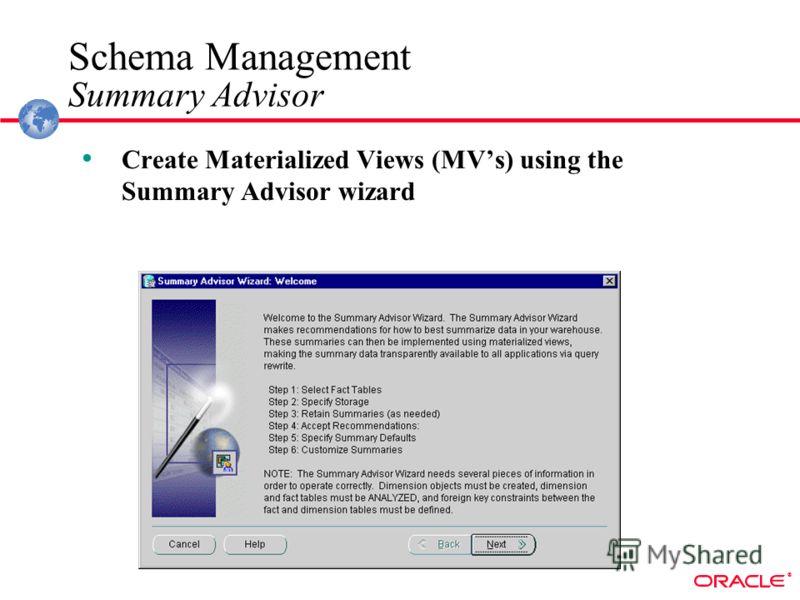® Schema Management Summary Advisor Create Materialized Views (MVs) using the Summary Advisor wizard