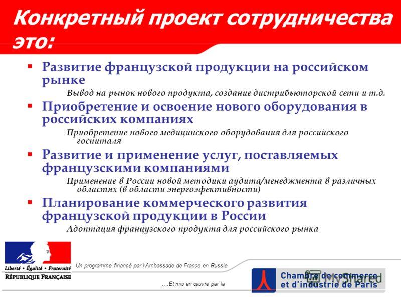 Развитие французской продукции на российском рынке Вывод на рынок нового продукта, создание дистрибьюторской сети и т.д. Приобретение и освоение нового оборудования в российских компаниях Приобретение нового медицинского оборудования для российского
