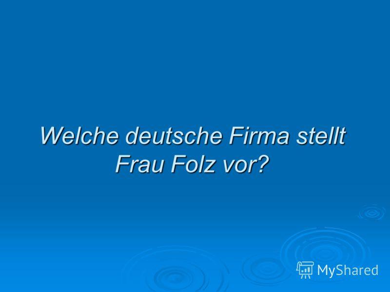 Welche deutsche Firma stellt Frau Folz vor?