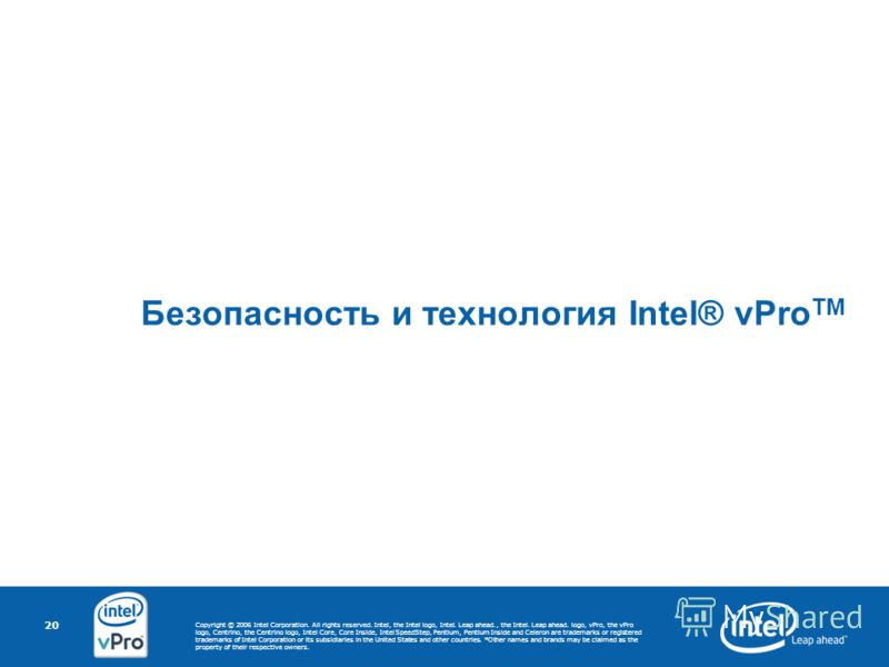 Copyright © 2006 Intel Corporation. All rights reserved. Intel, the Intel logo, Intel. Leap ahead., the Intel. Leap ahead. logo, vPro, the vPro logo, Centrino, the Centrino logo, Intel Core, Core Inside, Intel SpeedStep, Pentium, Pentium Inside and C