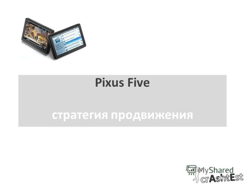 Pixus Five стратегия продвижения