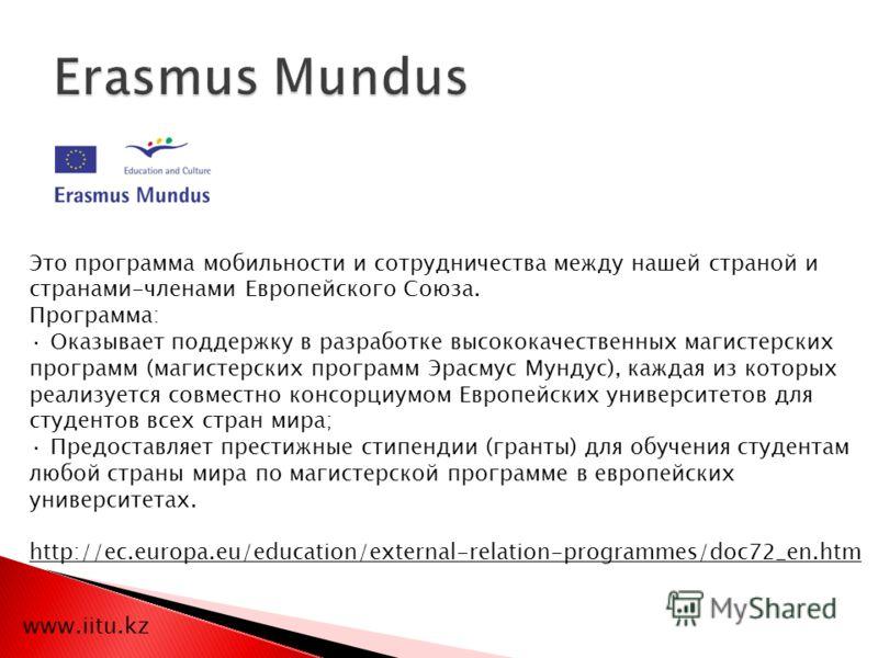 Это программа мобильности и сотрудничества между нашей страной и странами-членами Европейского Союза. Программа: · Оказывает поддержку в разработке высококачественных магистерских программ (магистерских программ Эрасмус Мундус), каждая из которых реа