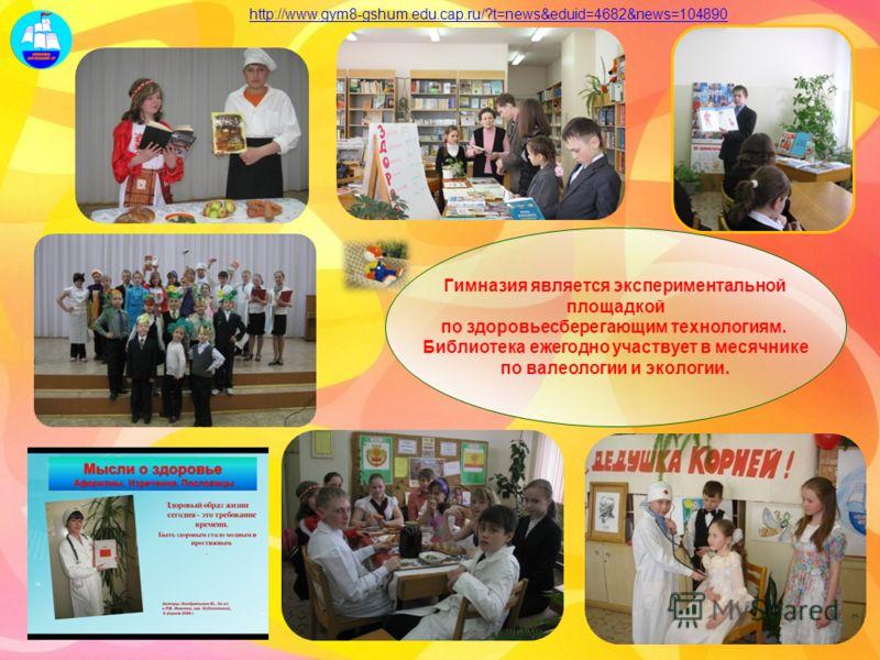 Гимназия является экспериментальной площадкой по здоровьесберегающим технологиям. Библиотека ежегодно участвует в месячнике по валеологии и экологии. http://www.gym8-gshum.edu.cap.ru/?t=news&eduid=4682&news=104890