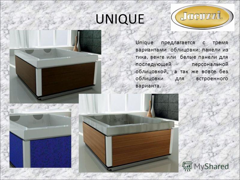 UNIQUE Unique предлагается с тремя вариантами облицовки: панели из тика, венге или белые панели для последующей персональной облицовкой, а так же вовсе без облицовки для встроенного варианта.