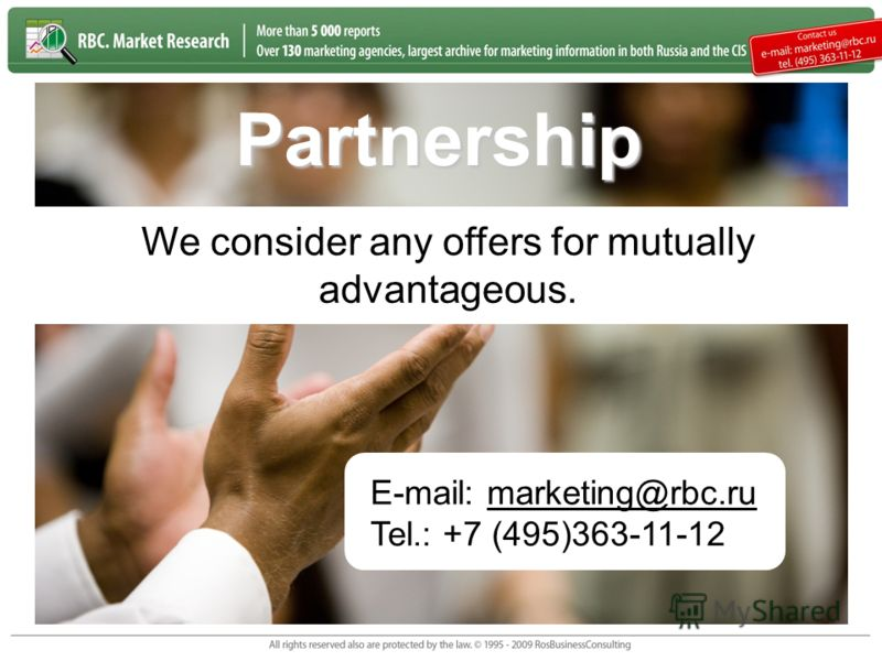 Partnership E-mail: marketing@rbc.ru Tel.: +7 (495)363-11-12 We consider any offers for mutually advantageous.