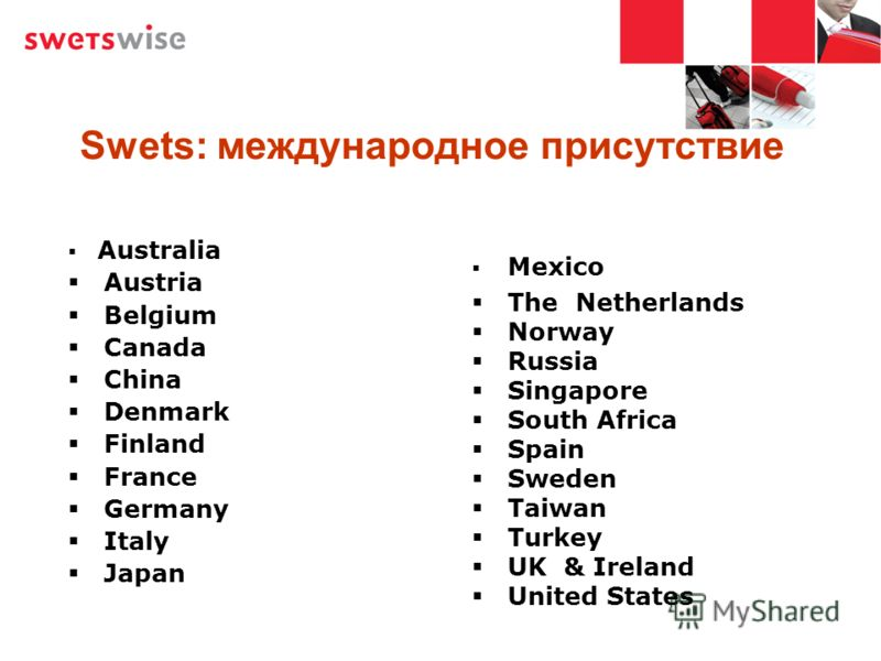 Swets: международное присутствие Australia Austria Belgium Canada China Denmark Finland France Germany Italy Japan Mexico The Netherlands Norway Russia Singapore South Africa Spain Sweden Taiwan Turkey UK & Ireland United States