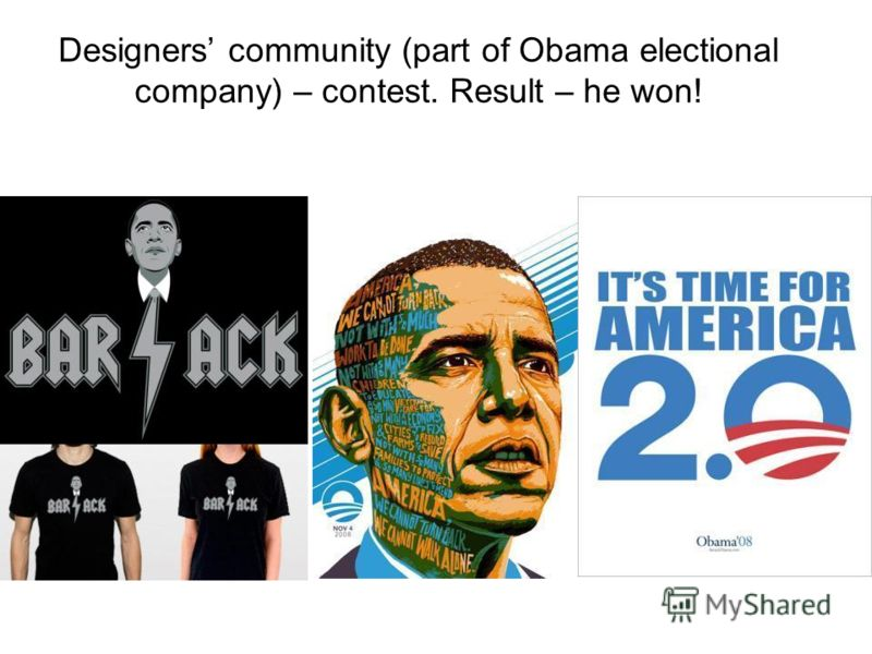 Designers community (part of Obama electional company) – contest. Result – he won!