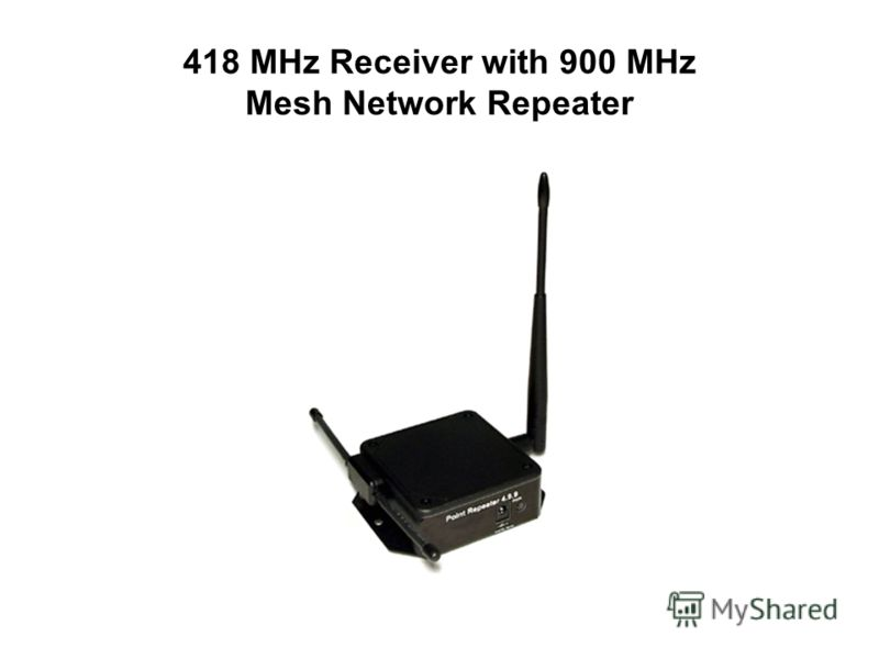 418 MHz Receiver with 900 MHz Mesh Network Repeater