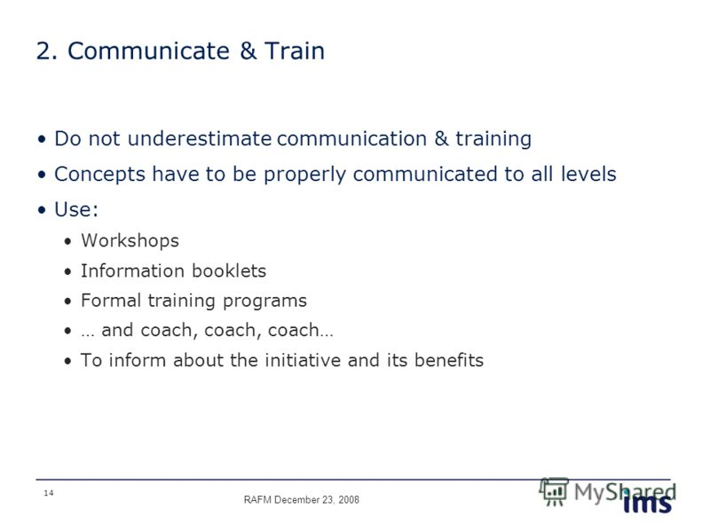 14 2. Communicate & Train Do not underestimate communication & training Concepts have to be properly communicated to all levels Use: Workshops Information booklets Formal training programs … and coach, coach, coach… To inform about the initiative and