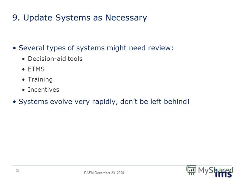 21 9. Update Systems as Necessary Several types of systems might need review: Decision-aid tools ETMS Training Incentives Systems evolve very rapidly, dont be left behind! RAFM December 23, 2008