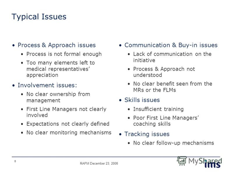 8 Typical Issues Process & Approach issues Process is not formal enough Too many elements left to medical representatives appreciation Involvement issues: No clear ownership from management First Line Managers not clearly involved Expectations not cl