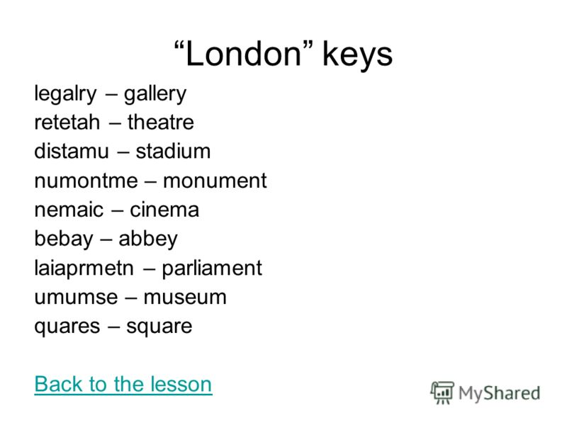 London keys legalry – gallery retetah – theatre distamu – stadium numontme – monument nemaic – cinema bebay – abbey laiaprmetn – parliament umumse – museum quares – square Back to the lesson