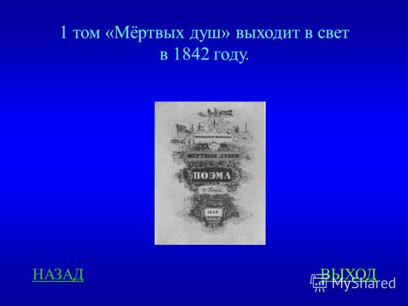 1 том «Мёртвых душ» выходит в свет в 1842 году. НАЗАДВЫХОД