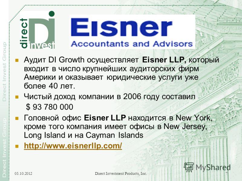 17.08.2012 Direct Investment Products, Inc. 7 Аудит DI Growth осуществляет Eisner LLP, который входит в число крупнейших аудиторских фирм Америки и оказывает юридические услуги уже более 40 лет. Чистый доход компании в 2006 году составил $ 93 780 000