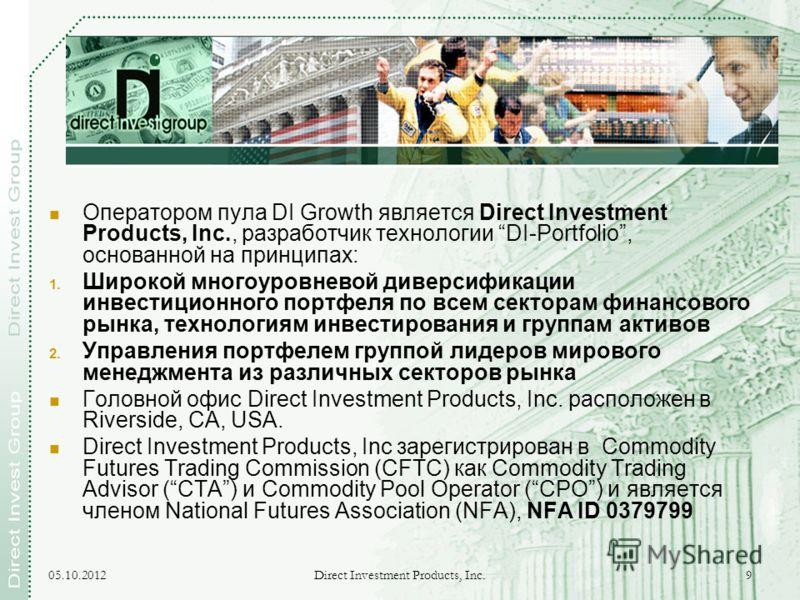 17.08.2012 Direct Investment Products, Inc. 9 Оператором пула DI Growth является Direct Investment Products, Inc., разработчик технологии DI-Portfolio, основанной на принципах: 1. Широкой многоуровневой диверсификации инвестиционного портфеля по всем