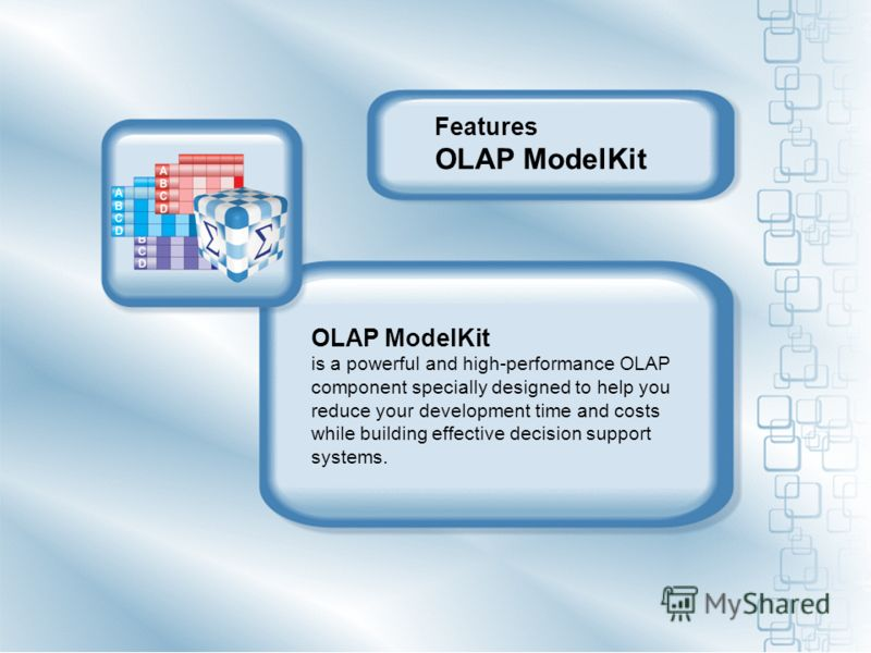 OLAP ModelKit is a powerful and high-performance OLAP component specially designed to help you reduce your development time and costs while building effective decision support systems. Features OLAP ModelKit