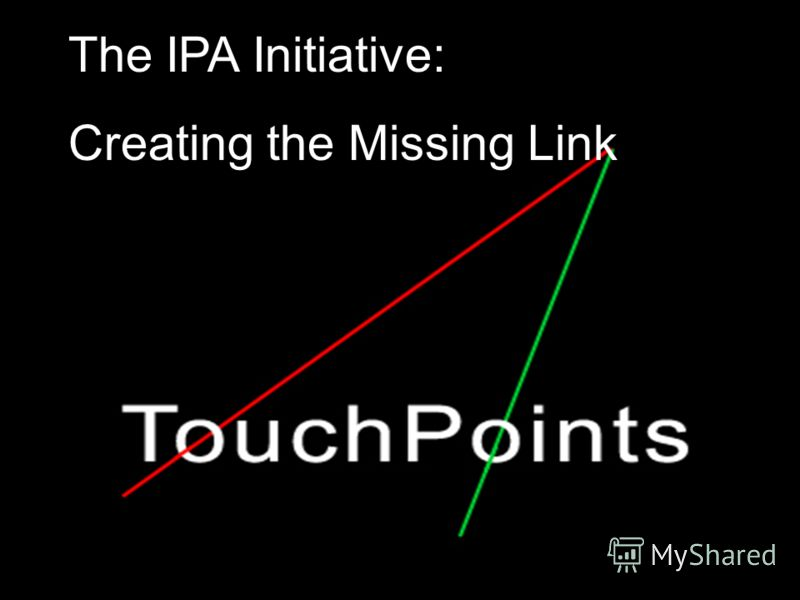 The IPA Initiative: Creating the Missing Link