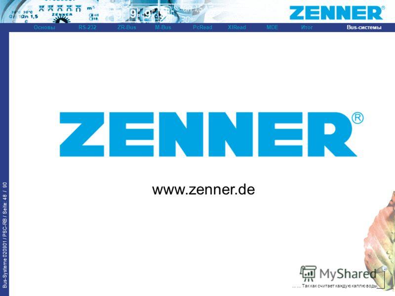 Bus-Systeme 020901 / PSC-RB / Seite: 48 / 90 Bus-системыОсновыRS-232XlReadZR-BusM-BusPcReadИтогMDE...... Так как считает каждую каплю воды. www.zenner.de