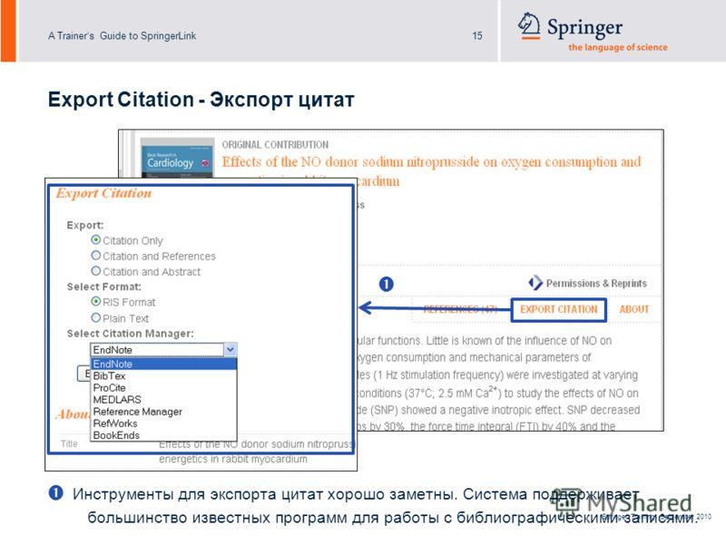 A Trainers Guide to SpringerLink15 Springer Training, September 2010 Инструменты для экспорта цитат хорошо заметны. Система поддерживает большинство известных программ для работы с библиографическими записями. Export Citation - Экспорт цитат