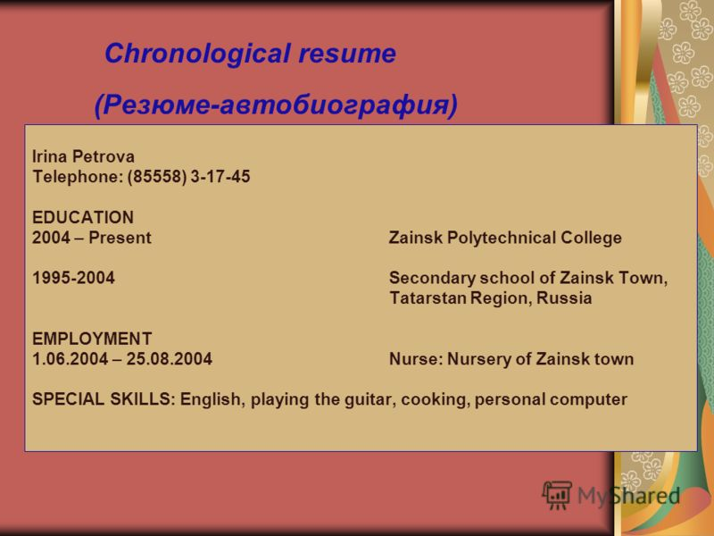 Irina Petrova Telephone: (85558) 3-17-45 EDUCATION 2004 – PresentZainsk Polytechnical College 1995-2004Secondary school of Zainsk Town, Tatarstan Region, Russia EMPLOYMENT 1.06.2004 – 25.08.2004Nurse: Nursery of Zainsk town SPECIAL SKILLS: English, p