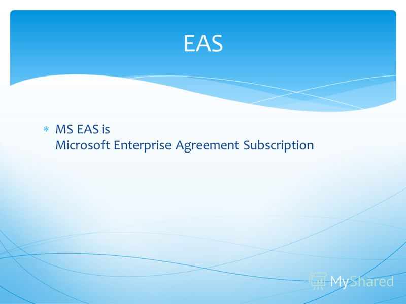 MS EAS is Microsoft Enterprise Agreement Subscription EAS