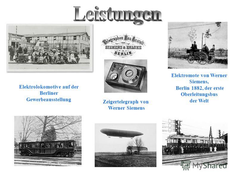 Elektrolokomotive auf der Berliner Gewerbeausstellung Elektromote von Werner Siemens, Berlin 1882, der erste Oberleitungsbus der Welt Zeigertelegraph von Werner Siemens