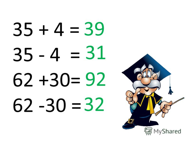 35 + 4 = 35 - 4 = 62 +30= 62 -30 = 39 31 92 32