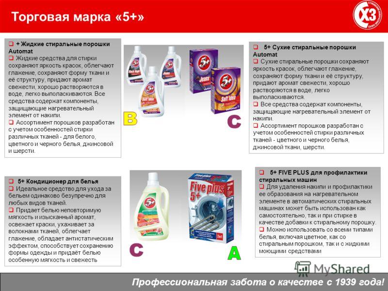 Торговая марка «5+» Профессиональная забота о качестве с 1939 года! + Жидкие стиральные порошки Automat Жидкие средства для стирки сохраняют яркость красок, облегчают глажение, сохраняют форму ткани и её структуру, придают аромат свежести, хорошо рас
