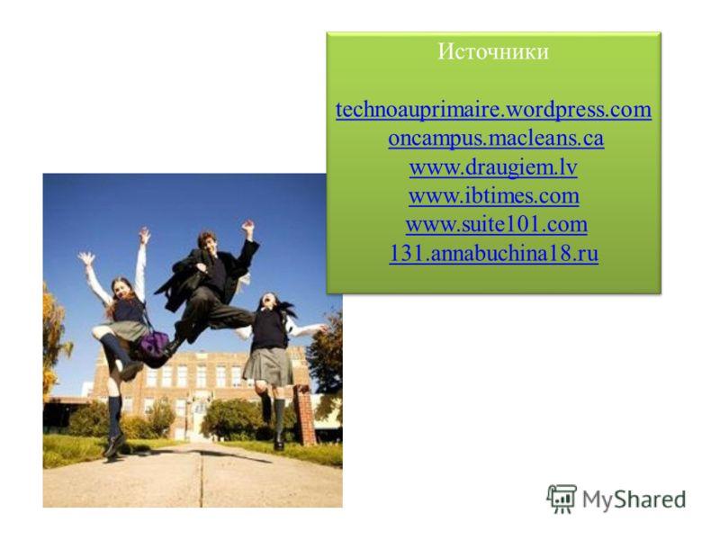 Источники technoauprimaire.wordpress.com oncampus.macleans.ca www.draugiem.lv www.ibtimes.com www.suite101.com 131.annabuchina18.ru Источники technoauprimaire.wordpress.com oncampus.macleans.ca www.draugiem.lv www.ibtimes.com www.suite101.com 131.ann