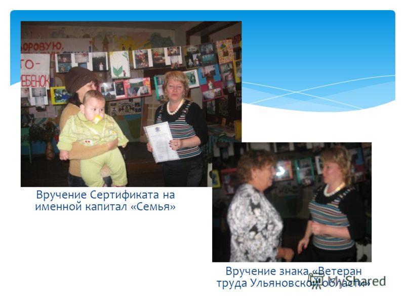 Вручение Сертификата на именной капитал «Семья» Вручение знака «Ветеран труда Ульяновской области»