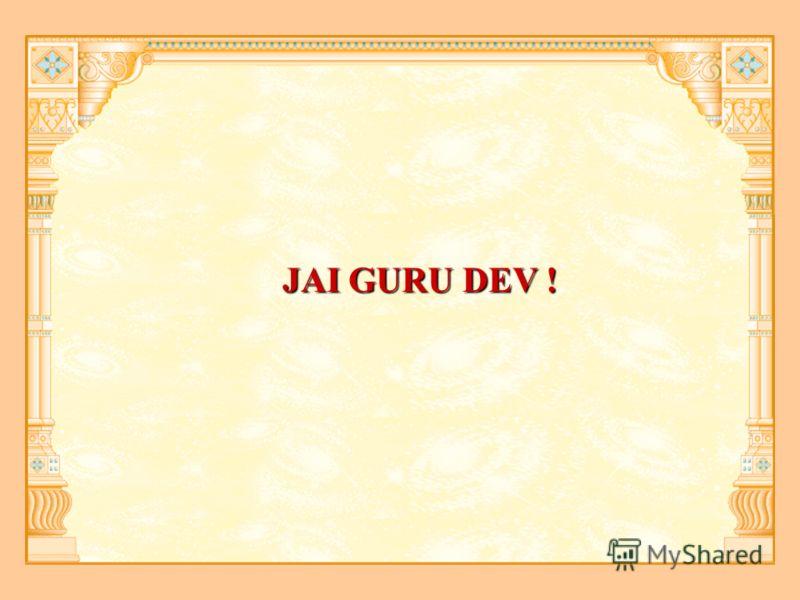 JAI GURU DEV !
