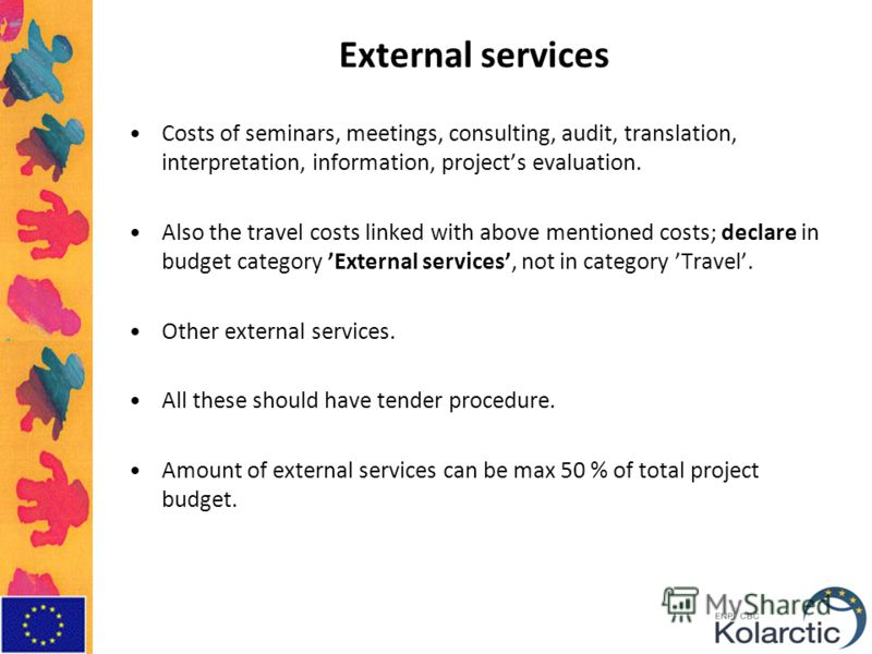 External services Costs of seminars, meetings, consulting, audit, translation, interpretation, information, projects evaluation. Also the travel costs linked with above mentioned costs; declare in budget category External services, not in category Tr