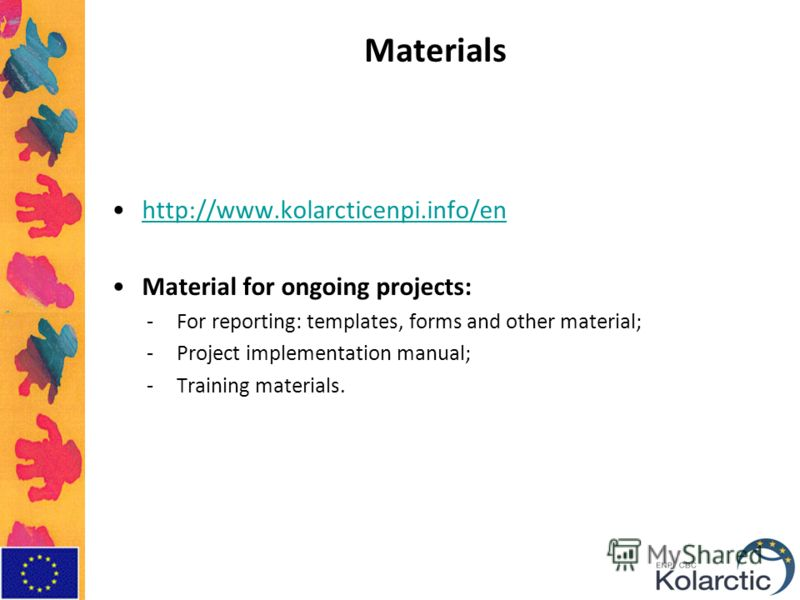 Materials http://www.kolarcticenpi.info/en Material for ongoing projects: -For reporting: templates, forms and other material; -Project implementation manual; -Training materials.
