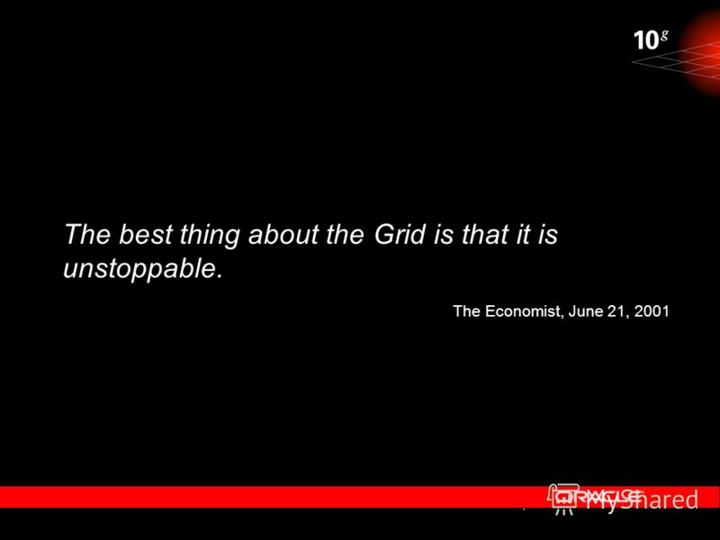 The best thing about the Grid is that it is unstoppable. The Economist, June 21, 2001 2