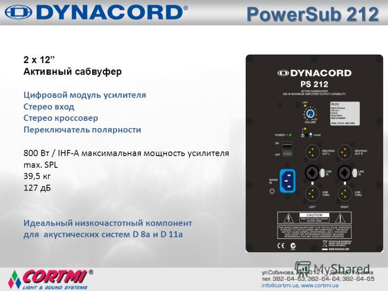 1 2 x 12 Активный сабвуфер Цифровой модуль усилителя Стерео вход Стерео кроссовер Переключатель полярности 800 Вт / IHF-A максимальная мощность усилителя max. SPL 39,5 кг 127 дБ Идеальный низкочастотный компонент для акустических систем D 8а и D 11а