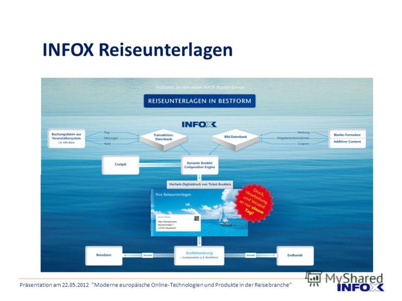 INFOX Reiseunterlagen Präsentation am 22.05.2012 Moderne europäische Online-Technologien und Produkte in der Reisebranche