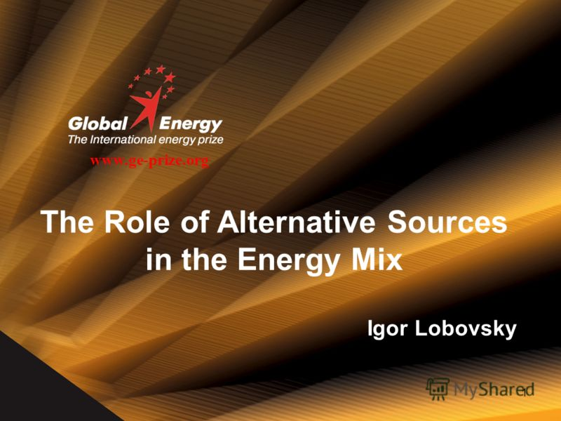 1 www.ge-prize.org The Role of Alternative Sources in the Energy Mix Igor Lobovsky