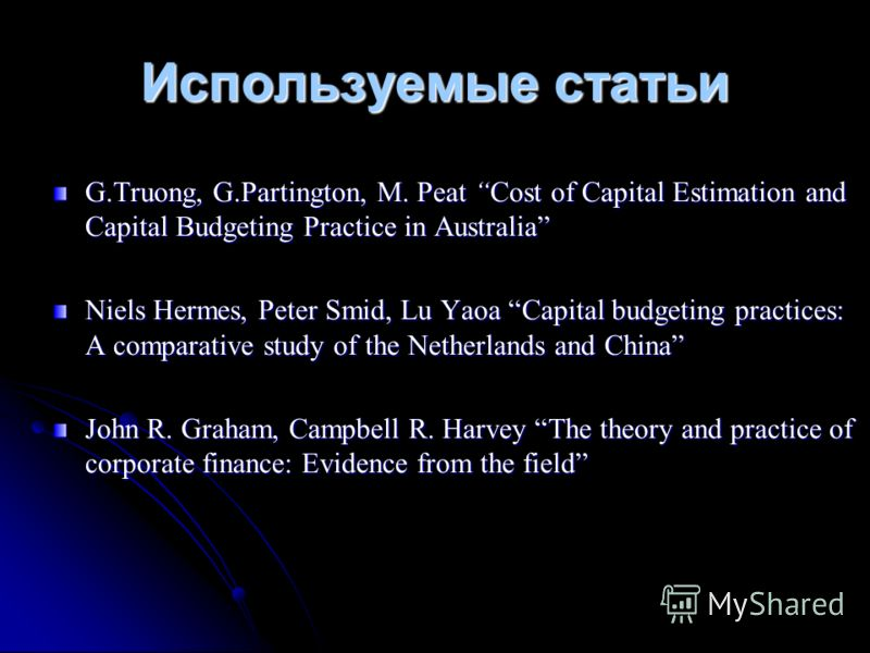 G.Truong, G.Partington, M. Peat Cost of Capital Estimation and Capital Budgeting Practice in Australia Niels Hermes, Peter Smid, Lu Yaoa Capital budgeting practices: A comparative study of the Netherlands and China John R. Graham, Campbell R. Harvey