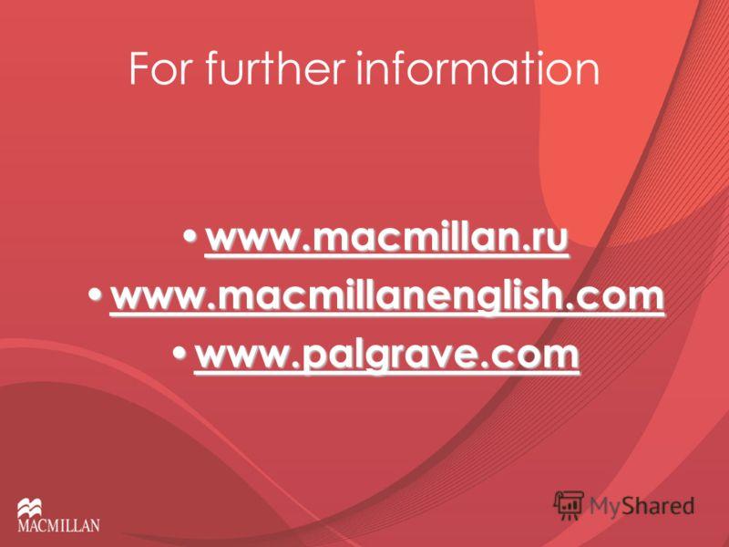 For further information www.macmillan.ru www.macmillan.ru www.macmillanenglish.com www.macmillanenglish.com www.palgrave.com www.palgrave.com